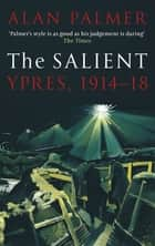 The Salient - Ypres, 1914-18 ebook by Alan Palmer