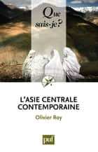 L'Asie centrale contemporaine - « Que sais-je ? » n° 3601 ebook by Olivier Roy