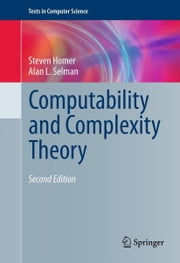 Computability and Complexity Theory ebook by Steven Homer,Alan L. Selman