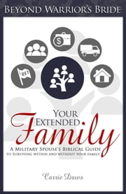 Your Extended Family - A Military Spouse's Biblical Guide to Surviving Within and Without Your Family ebook by Carrie Daws