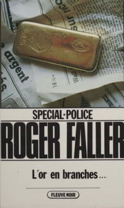 Spécial-police : L'Or en branches... ebook by Roger Faller