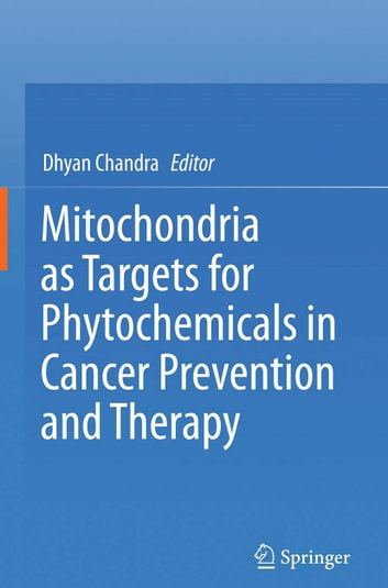 Mitochondria as Targets for Phytochemicals in Cancer Prevention and Therapy ebook by