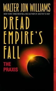 The Praxis - Dread Empire's Fall ebook by Walter Williams