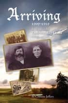 Arriving: 1909-1919 ebook by Corinne Jeffery,Faith Farthing,Teresa Wang