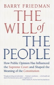 The Will of the People - How Public Opinion Has Influenced the Supreme Court and Shaped the Meaning of the Constitution ebook by Barry Friedman