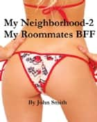 Mt Neighborhood-2- My Roommates BFF ebook by John Smith