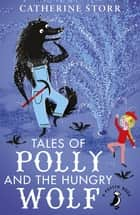 Tales of Polly and the Hungry Wolf ebook by Catherine Storr