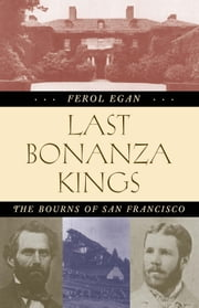 Last Bonanza Kings - The Bourns of San Francisco ebook by Ferol Egan