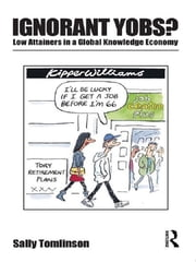 Ignorant Yobs?: Low Attainers in a Global Knowledge Economy ebook by Sally Tomlinson