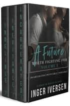 A Future Worth Fighting For: Incarcerated | Inevitable | Indelible - A Future Worth Fighting For, #1 ebook by Inger Iversen