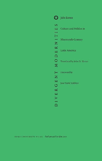 Divergent Modernities - Culture and Politics in Nineteenth-Century Latin America ebook by Julio Ramos,Stanley Fish,Fredric Jameson,Ramón David Saldívar