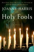 Holy Fools - A Novel ebook by Joanne Harris
