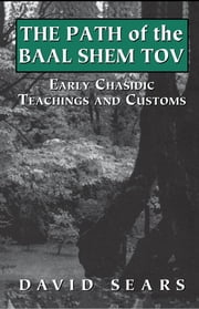 Path of the Baal Shem Tov - Early Chasidic Teachings and Customs ebook by David Sears