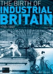 The Birth of Industrial Britain - 1750-1850 ebook by Kenneth Morgan
