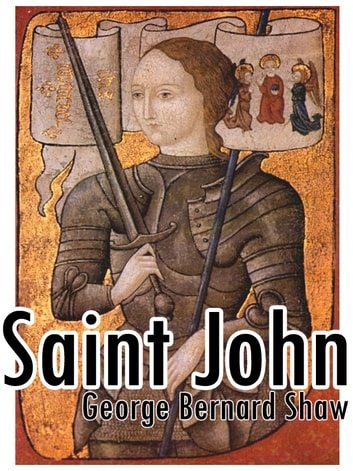 a look at the character of joan of arc as depicted in the play saint joan by bernard shaw