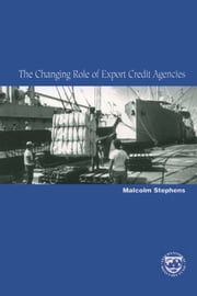 The Changing Role of Export Credit Agencies ebook by Malcolm  Mr.  Stephens