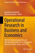 Operational Research in Business and Economics - 4th International Symposium and 26th National Conference on Operational Research, Chania, Greece, June 2015 ebook by Evangelos Grigoroudis, Michael Doumpos