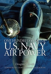 One Hundred Years of U.S. Navy Air Power ebook by Douglas V. Smith