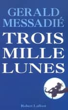 Trois mille lunes ebook by Gerald MESSADIE