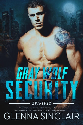 Gray Wolf Security: Shifters - Gray Wolf Security: Shifters, #1 ebook by Glenna Sinclair