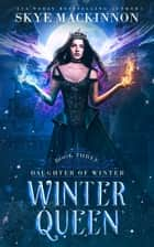 Winter Queen ebook by Skye MacKinnon