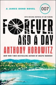 Forever and a Day - A James Bond Novel ebook by Anthony Horowitz