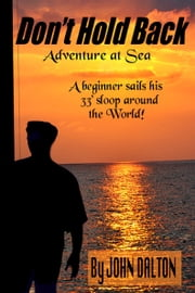 Don't Hold Back: Adventure at Sea ebook by John Dalton