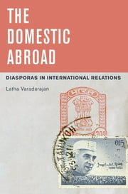 The Domestic Abroad - Diasporas in International Relations ebook by Latha Varadarajan