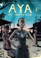Aya de Yopougon (Tome 3) ebook by Marguerite Abouet, Clément Oubrerie