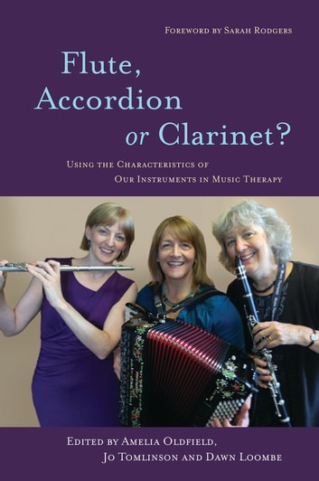 Flute, Accordion or Clarinet? - Using the Characteristics of Our Instruments in Music Therapy eBook by Dawn Loombe,Jo Tomlinson,Amelia Oldfield,Henry Dunn,Catrin Piears-Banton,Colette Salkeld,Susan Greenhalgh,Caroline Anderson,Emily Corke,Mary-Clare Fearn,Esther Mitchell,Philip Hughes,Annie Tyhurst,Catherine Warner,Tessa Watson,Philippa Derrington,Mike Gilroy,Shlomi Hason,Concetta Tomaino,Penelope Birnstingl,Lisa Margetts,Grace Watts,Katy Bell,Nicky Haire,Trisha Montague,Sharon Warnes,Angela Harrison,Oonagh Jones,Rivka Gottlieb,Anna Lockett,Holly Mentzer,Steve Lyons,Jonathan Poole,Caroline Long,Alex Street,Prodromos Stylianou,Trygve Aasgaard,George Murray,Helen Mottram,Nathan Bettany,Stella Compton-Dickinson,Spela Loti Knoll,Luke Annesley,Susanna Crociani,Billy Davidson,Anita Vaz,Paolo Pizziolo,Joseph Piccinnini,John Preston,Veronica Austin,Joanna Burley