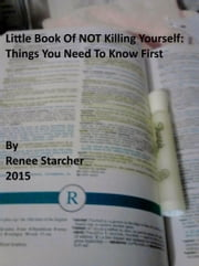 Little Book Of NOT Killing Yourself: Things You Need To Know First ebook by Renee Starcher