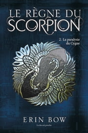 Le règne du scorpion tome 2 - La paralysie du cygne ebook by Erin Bow