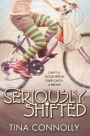 Seriously Shifted ebook by Tina Connolly