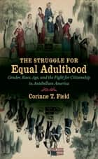 The Struggle for Equal Adulthood ebook by Corinne T. Field