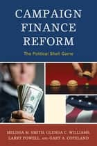 Campaign Finance Reform - The Political Shell Game ebook by Melissa M. Smith, Glenda C. Williams, Larry Powell,...