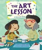 The Art Lesson - A Shavuot Story ebook by Allison Marks, Wayne Marks, Annie Wilkinson