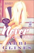 Never Too Far - A Rosemary Beach Novel ebook by Abbi Glines