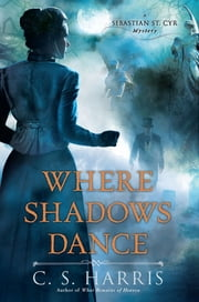 Where Shadows Dance - A Sebastian St. Cyr Mystery ebook by C.S. Harris