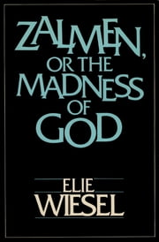 ZALMEN OR THE MADNESS OF GOD ebook by Elie Wiesel