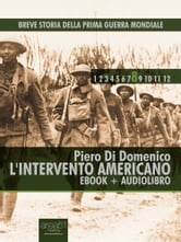 Breve storia della Prima Guerra Mondiale vol. 8 (ebook+audiolibro) - L'intervento americano ebook by Piero Di Domenico