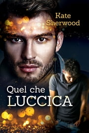 Quel che luccica eBook by Kate Sherwood, Cristina Massaccesi