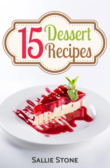 15 Dessert Recipes ebook by Sallie Stone