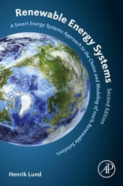 Renewable Energy Systems: A Smart Energy Systems Approach to the Choice and Modeling of 100% Renewable Solutions ebook by Lund, Henrik