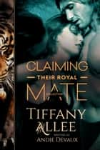 Claiming Their Royal Mate ebook by Tiffany Allee