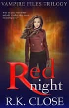 Red Night - Vampire Files Trilogy, #1 ebook by RK Close