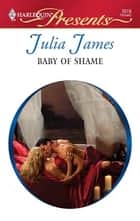 Baby of Shame ebook by Julia James