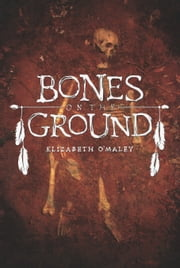 Bones on the Ground ebook by Elizabeth O'Maley
