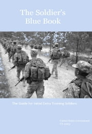 The Soldier's Blue Book: The Guide for Initial Entry Training Soldiers TRADOC Pamphlet 600-4 ebook by United States Government  US Army