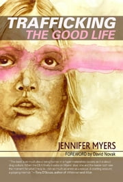 Trafficking The Good Life ebook by Jennifer Myers