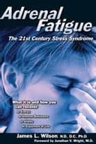 Adrenal Fatigue - The 21st Century Stress Syndrome eBook by Jim Wilson, M. V. D. Wright